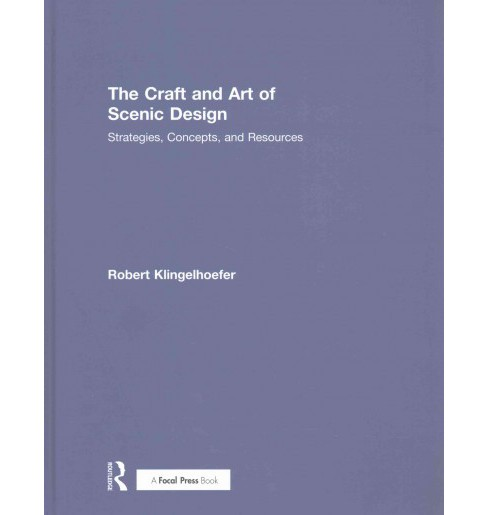 Craft and Art of Scenic Design : Strategies, Concepts, and Resources (Hardcover) (Robert Klingelhoefer) - image 1 of 1