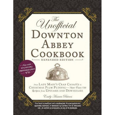 The Unofficial Downton Abbey Cookbook, Expanded Edition - by  Emily Ansara Baines (Hardcover)