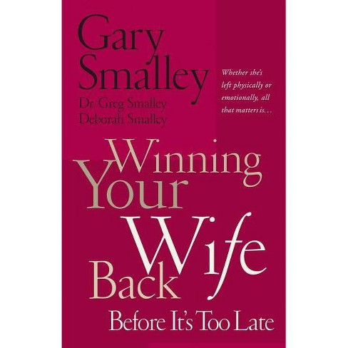 Winning Your Wife Back Before It's Too Late - by  Gary Smalley & Deborah Smalley & Greg Smalley - image 1 of 1