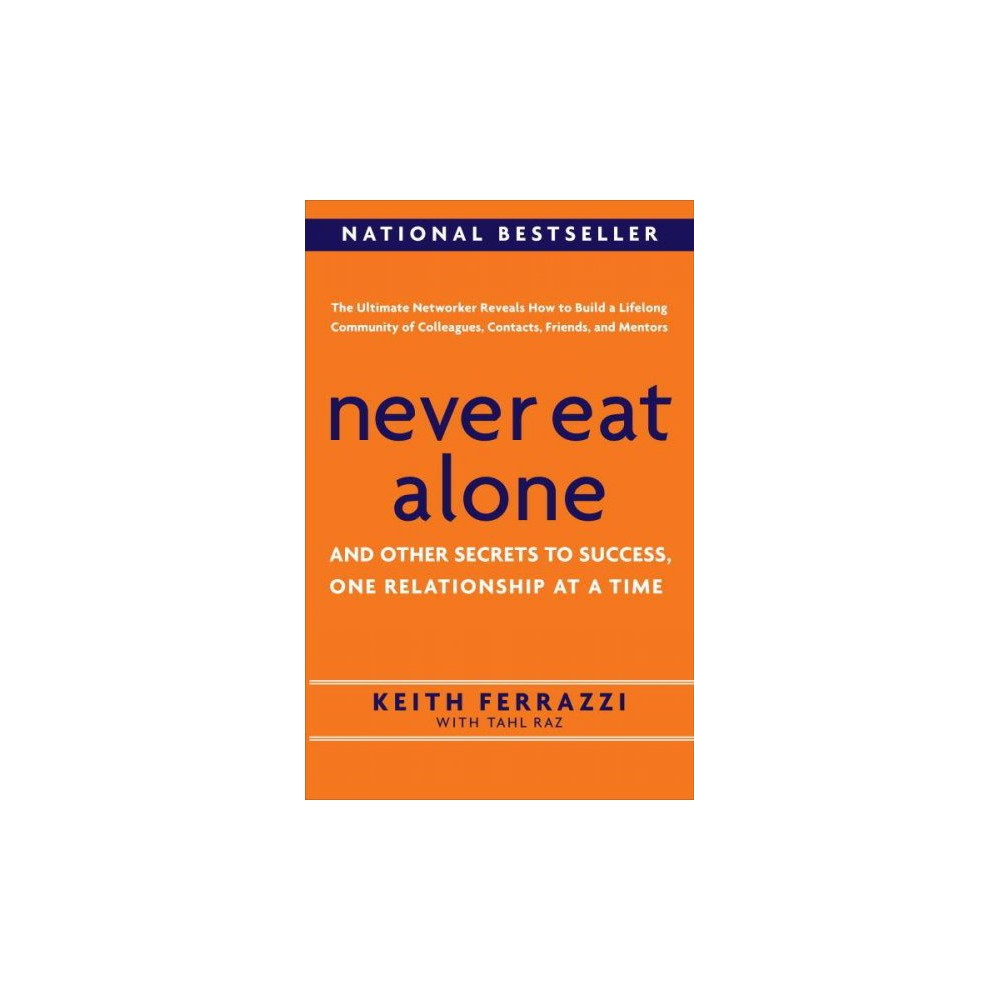 Never Eat Alone : And Other Secrets to Success, One Relationship at a Time - Reprint (Paperback)