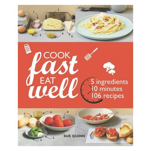 Cook Fast Eat Well : 5 Ingredients, 10 Minutes, 160 Recipes -  by Sue Quinn (Paperback) - image 1 of 1