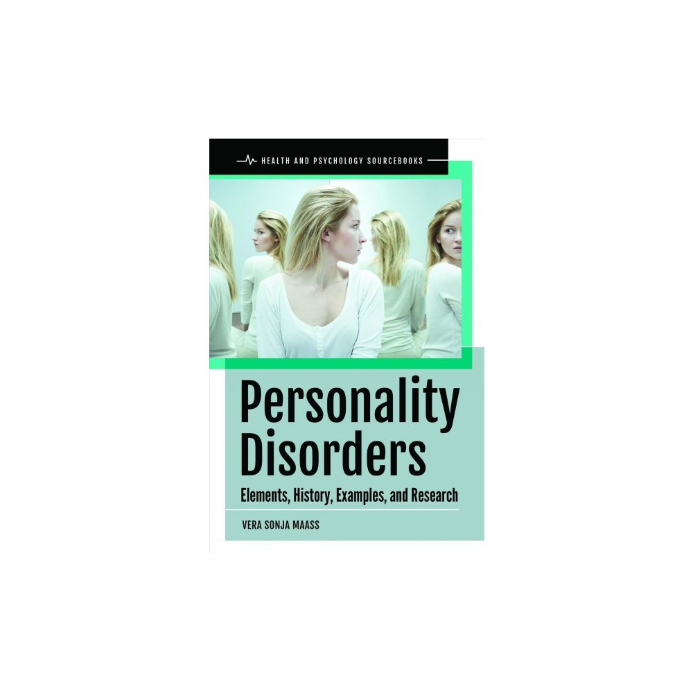 Personality Disorders : Elements, History, Examples, and Research - by Vera Sonja Maass (Hardcover)