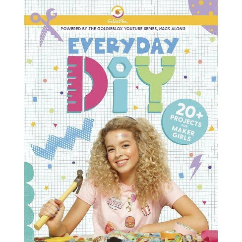 Everyday Diy: 20+ Projects for Maker Girls (Goldieblox) - by  Courtney Carbone (Paperback) - image 1 of 1