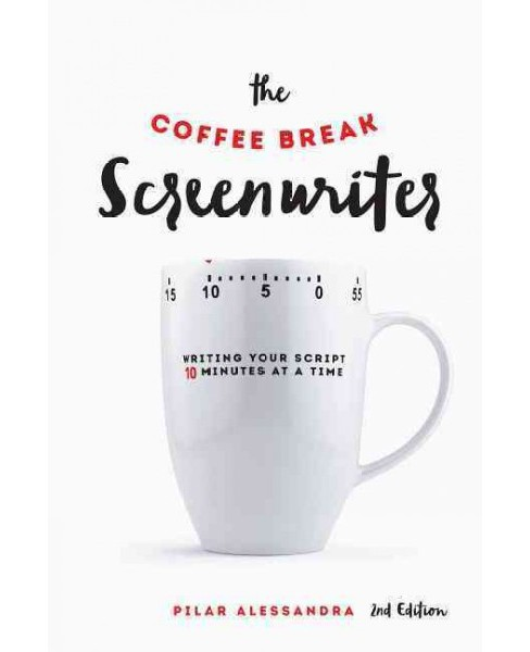 Coffee Break Screenwriter : Writing Your Script Ten Minutes at a Time (Paperback) (Pilar Alessandra) - image 1 of 1