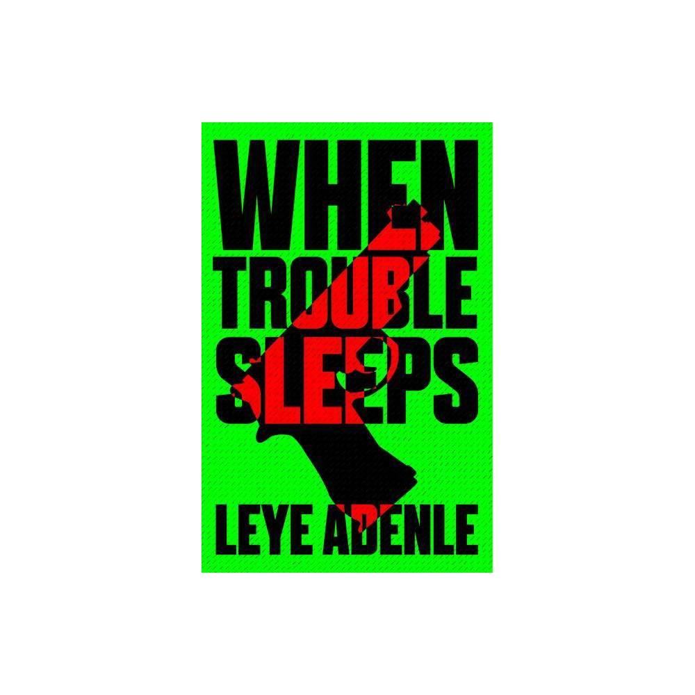 When Trouble Sleeps - (Amaka Thriller) by Leye Adenle (Paperback) Buy
