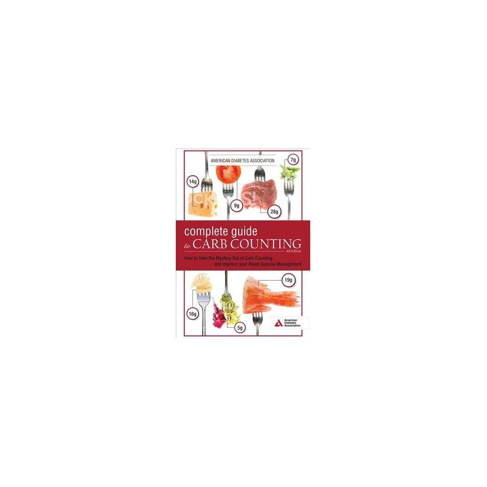 Complete Guide to Carb Counting : Practical Tools for Better Diabetes Meal Planning - 4 (Paperback)