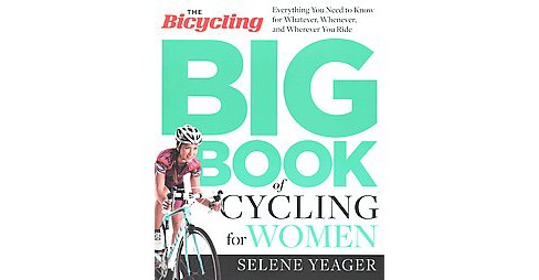 Bicycling Big Book of Cycling for Women : Everything You Need to Know for Whatever, Whenever, and - image 1 of 1