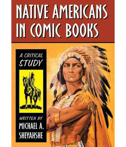 Native Americans in Comic Books : A Critical Study (Reprint) (Paperback) (Michael A. Sheyahshe) - image 1 of 1