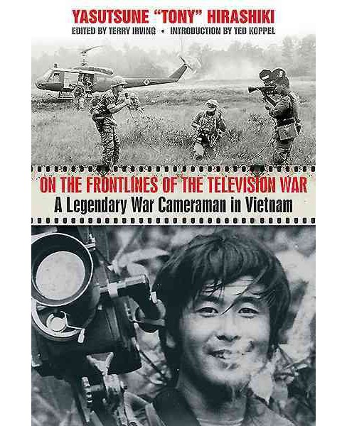 On the Frontlines of the Television War : A Legendary War Cameraman in Vietnam (Hardcover) (Yasutsune - image 1 of 1