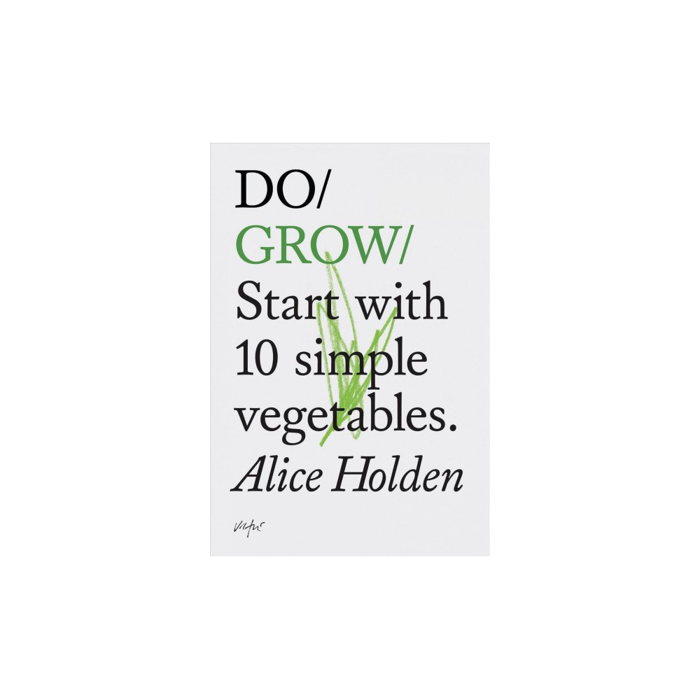 Do Grow : Start With 10 Simple Vegetables - by Alice Holden (Paperback)