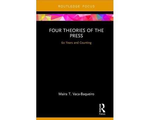 Four Theories of the Press : 60 Years and Counting -  by Maira T. Vaca-baqueiro (Hardcover) - image 1 of 1