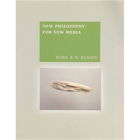 New Philosophy for New Media - (Mit Press) by  Mark B N Hansen (Paperback) - image 1 of 1
