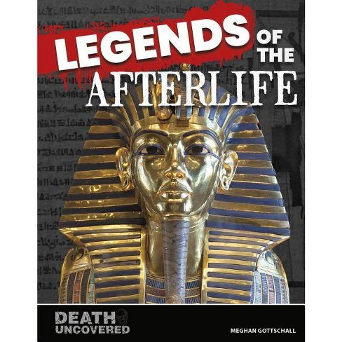 Legends of the Afterlife - (Death Uncovered) by  Meghan Gottschall (Hardcover) - image 1 of 1