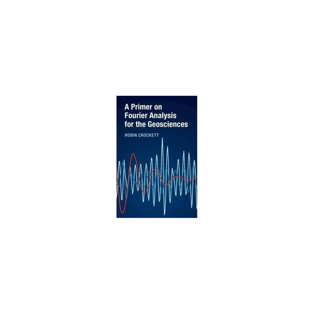 Primer on Fourier Analysis for the Geosciences - by Robin Crockett (Hardcover)
