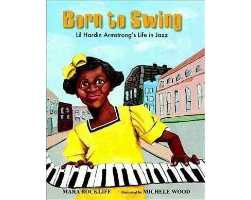 Born to Swing : Lil Hardin Armstrong's Life in Jazz -  by Mara Rockliff (Hardcover) - image 1 of 1