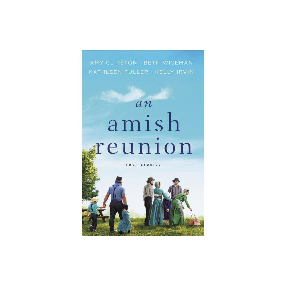 An Amish Reunion By Amy Clipston Beth Wiseman Kathleen Fuller Kelly Irvin Paperback