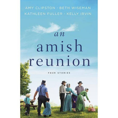 An Amish Reunion - by Amy Clipston & Beth Wiseman & Kathleen Fuller & Kelly Irvin (Paperback)
