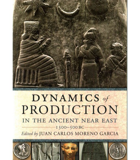 Dynamics of Production in the Ancient Near East : 1300-500 Bc -  (Paperback) - image 1 of 1