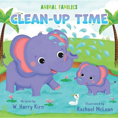 Clean-Up Time - (Animal Families) by  W Harry Kirn (Board Book)