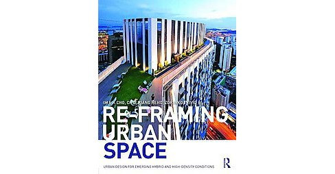 Re-Framing Urban Space : Urban Design for Emerging Hybrid and High-Density Conditions (Paperback) (Im - image 1 of 1