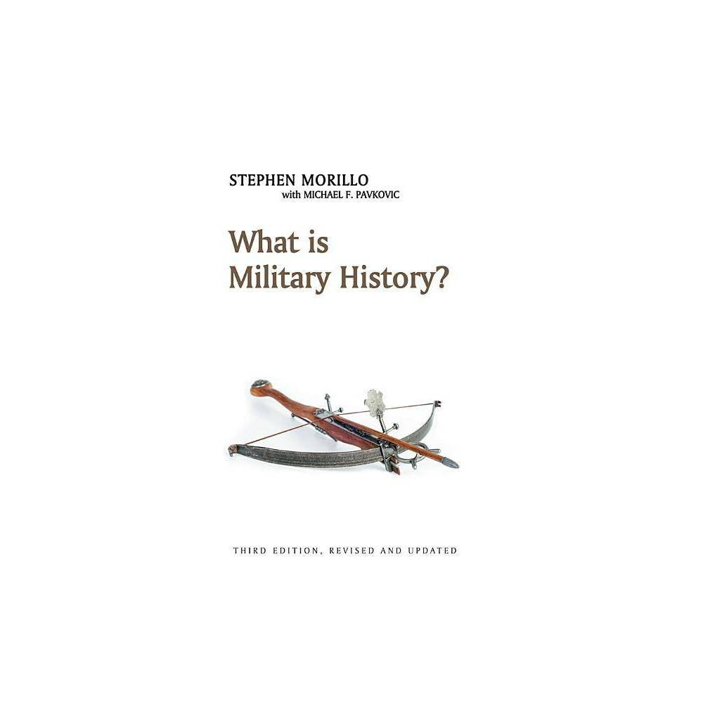 What Is Military History What Is History 3rd Edition By Stephen Morillo Hardcover