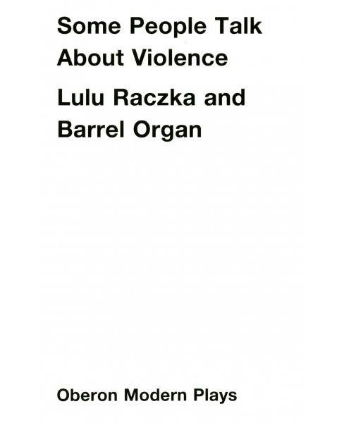 Some People Talk About Violence (Paperback) (Lulu Raczka & Barrel Organ) - image 1 of 1