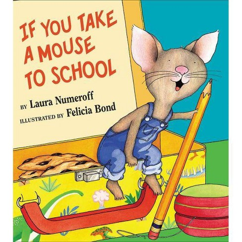 If You Take a Mouse to School - (If You Give...) by  Laura Joffe Numeroff (Hardcover) - image 1 of 1