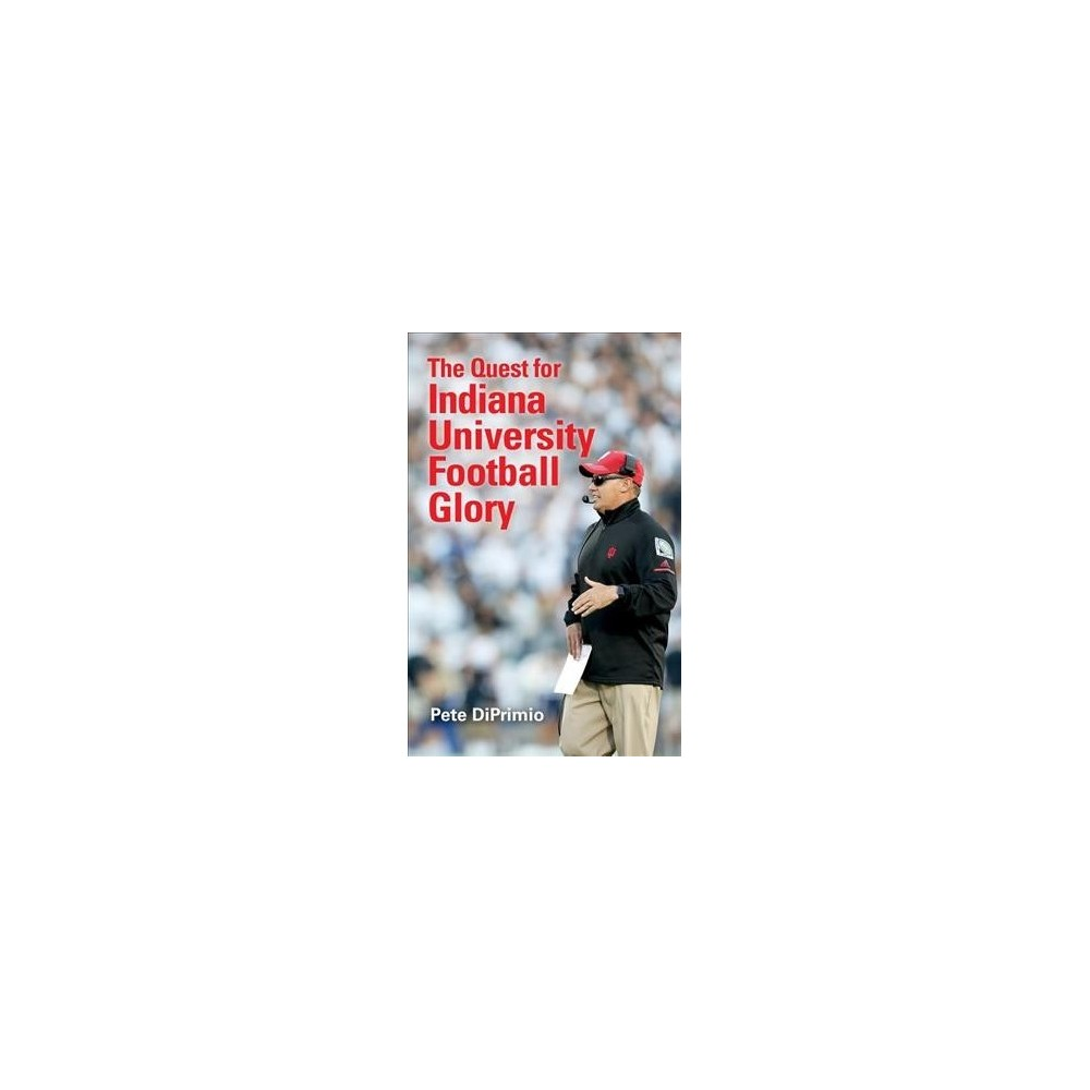 Stories from the Sidelines : A New Era for Indiana University Football - by Pete DiPrimio (Paperback)