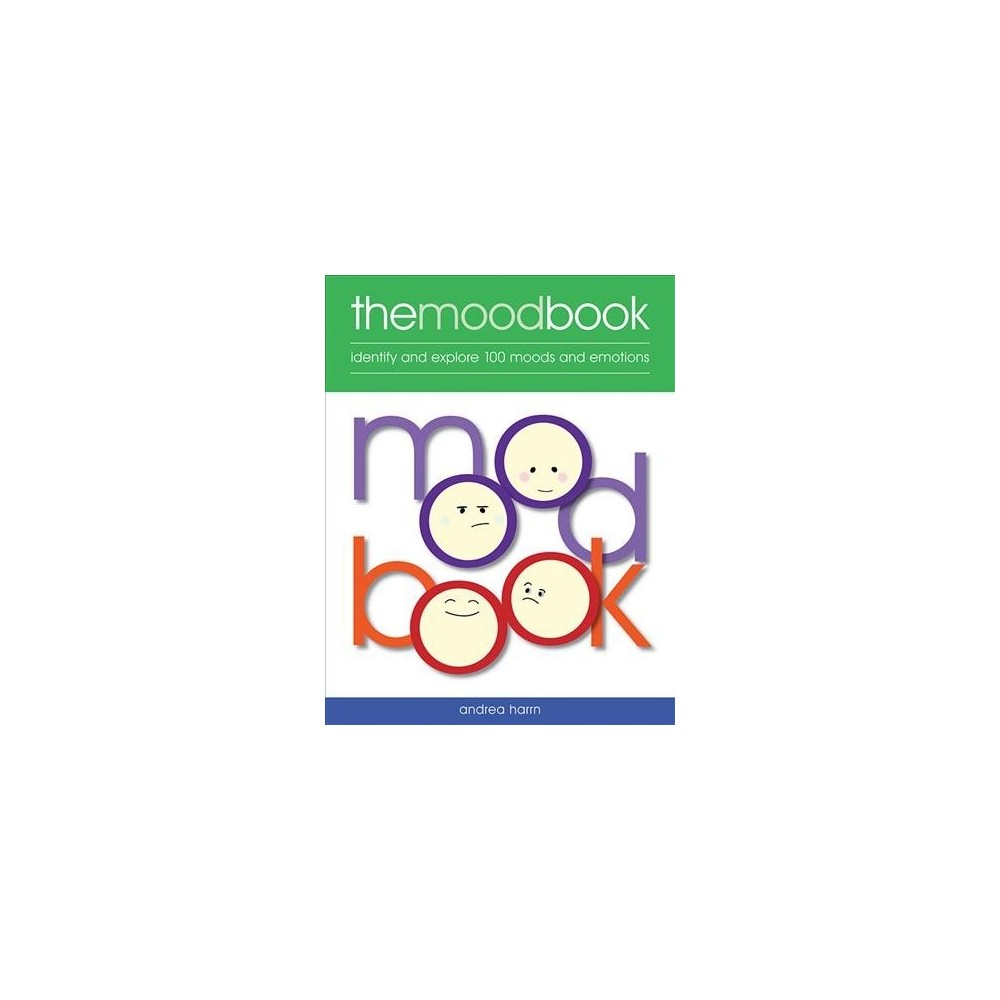 Mood Book : Identify and Explore 100 Moods and Emotions - by Andrea Harrn (Paperback)