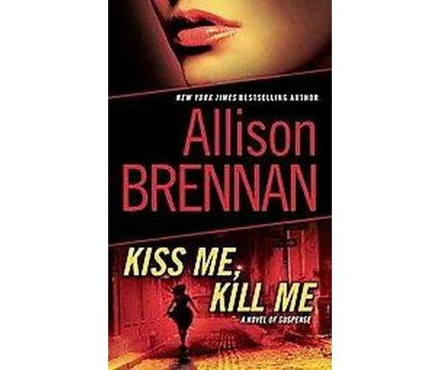 Kiss Me, Kill Me (Paperback) by Allison Brennan - image 1 of 1