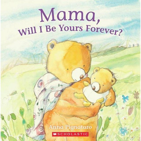 Mama, Will I Be Yours Forever? - by  Anna Pignataro (Paperback) - image 1 of 1