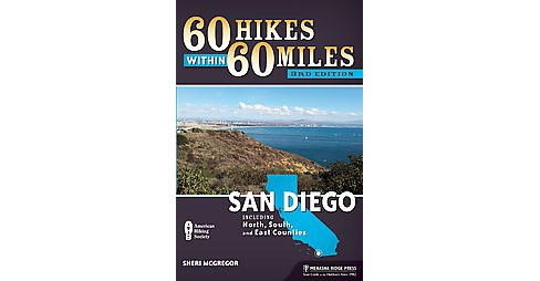 60 Hikes Within 60 Miles San Diego : Including North, South and East Counties (Paperback) (Sheri - image 1 of 1