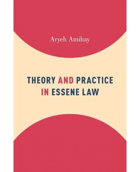 Theory and Practice in Essene Law (Hardcover) (Aryeh Amihay) - image 1 of 1