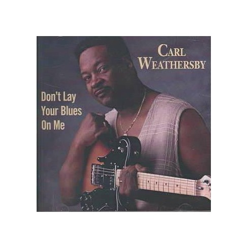 Carl  Carl; Weathersby Weathersby - Don't Lay Your Blues on Me (CD) - image 1 of 1