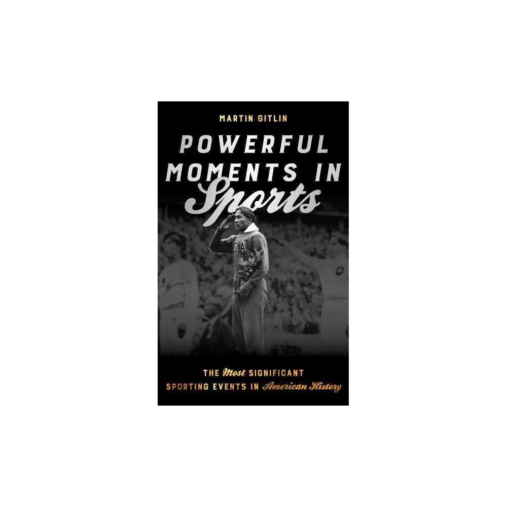 Powerful Moments in Sports : The Most Significant Sporting Events in American History (Hardcover)