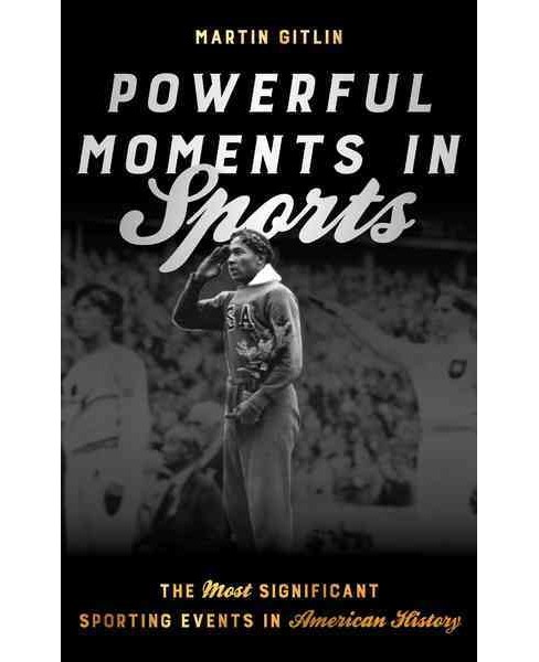 Powerful Moments in Sports : The Most Significant Sporting Events in American History (Hardcover) - image 1 of 1