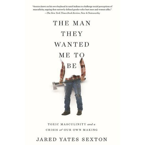 The Man They Wanted Me to Be - by  Jared Yates Sexton (Paperback) - image 1 of 1