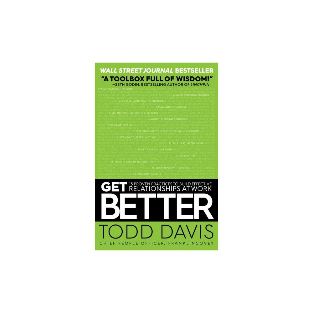 Get Better : 15 Proven Practices to Build Effective Relationships at Work - Reprint by Todd Davis