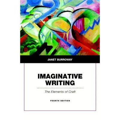 Imaginative Writing - 4th Edition by  Janet Burroway (Paperback)