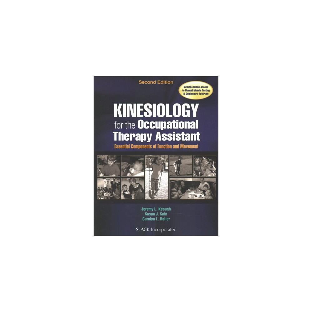 Kinesiology for the Occupational Therapy Assistant : Essential Components of Function and Movement Kinesiology for the Occupational Therapy Assistant : Essential Components of Function and Movement