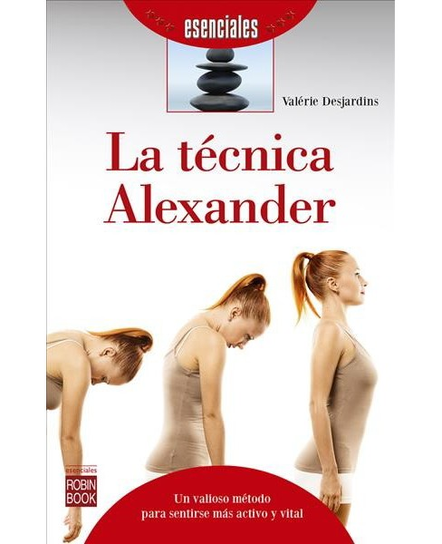 La técnica Alexander/ The Alexander Technique -  by Valu00e9rie Desjardins (Paperback) - image 1 of 1