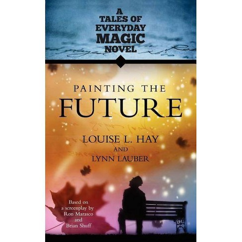 Painting the Future - by  Louise L Hay & Lynn Lauber (Paperback) - image 1 of 1