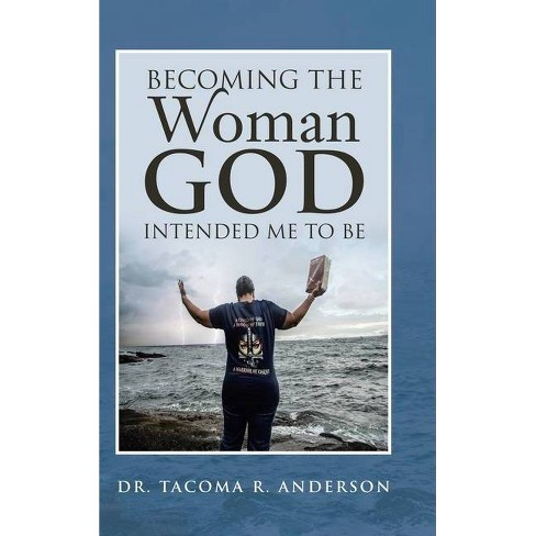 Becoming the Woman God Intended Me to Be - by  Tacoma R Anderson (Hardcover) - image 1 of 1