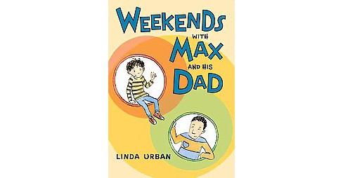 Weekends With Max and His Dad (Hardcover) (Linda Urban) - image 1 of 1
