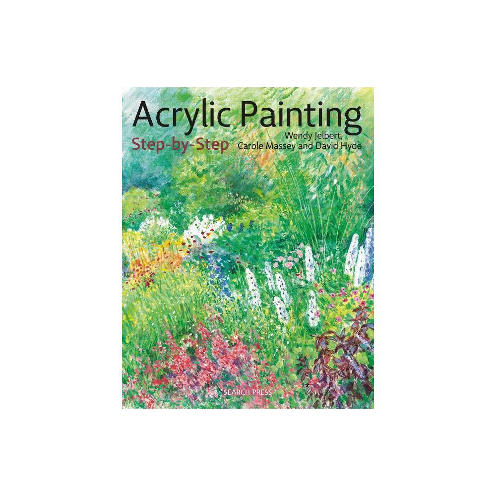 Acrylic Painting Step By Step Step By Step Leisure Arts By Wendy Jelbert Carol Massey David Hyde Paperback