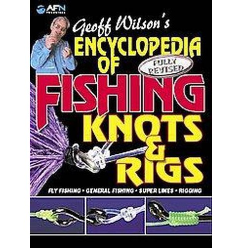 Geoff Wilson's Encyclopedia of Fishing Knots & Rigs (Revised) (Paperback) - image 1 of 1