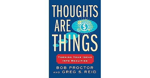 Thoughts Are Things : Turning Your Ideas into Realities (Reprint) (Paperback) (Bob Proctor & Greg S. - image 1 of 1