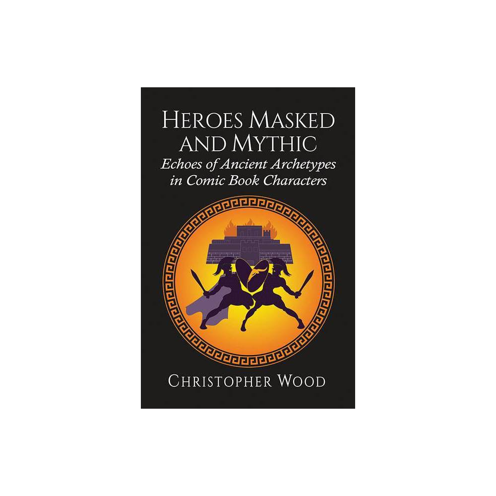 Heroes Masked And Mythic By Christopher Wood Paperback