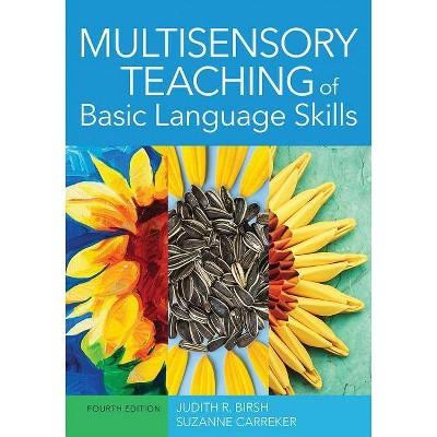 Multisensory Teaching of Basic Language Skills - by  Judith R Birsh & Suzanne Carreker (Hardcover)