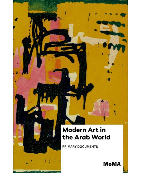 Modern Art in the Arab World : Primary Documents -  (Paperback) - image 1 of 1